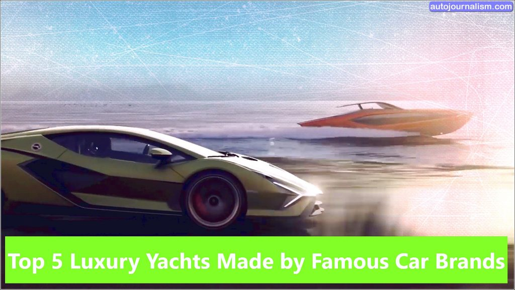 Top 5 Luxury Yachts Made by Famous Car Brands