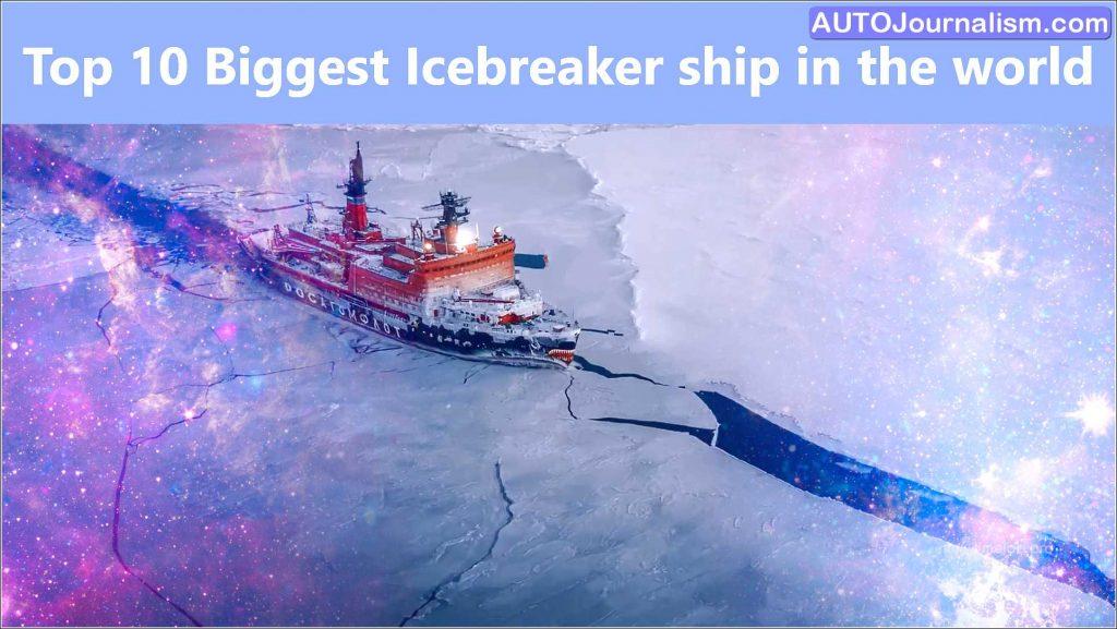 Top 10 Biggest Icebreaker ship in the world