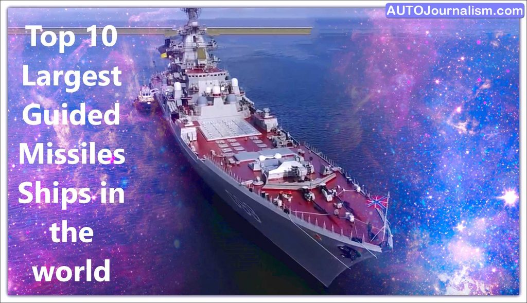 Top 10 Largest Guided Missiles Ship in the world